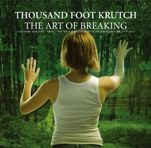 Thousand-Foot-Krutch-The-Art-Of-Breaking-2005