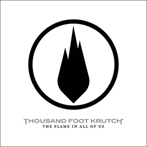 Thousand-Foot-Krutch-The-Flame-In-All-Of-Us